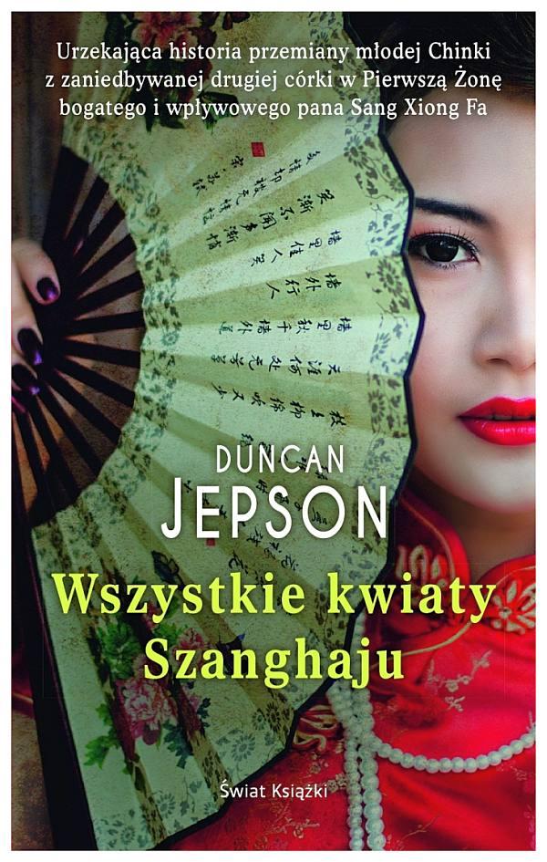 Duncan Jepson – Wszystkie kwiaty Shanghaju